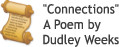Click Here to Read 'Connections' - A Poem by Dudley Weeks