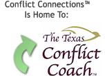 Conflict Connections®, Inc. is home to The Texas Conflict Coach!